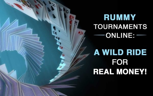 Rummy Tournaments Online: A Wild Ride for Real Money!
